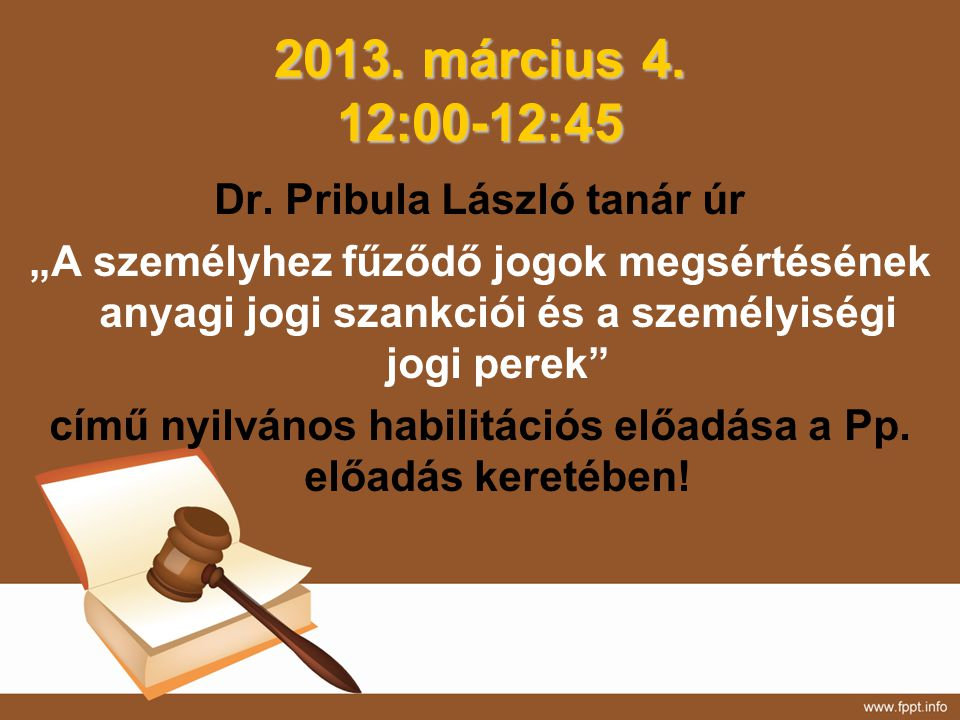 2013. március 4. 12:00-12:45 Dr. Pribula László tanár úr