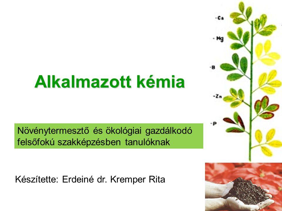 Alkalmazott kémia Növénytermesztő és ökológiai gazdálkodó felsőfokú szakképzésben tanulóknak. Készítette: Erdeiné dr. Kremper Rita.