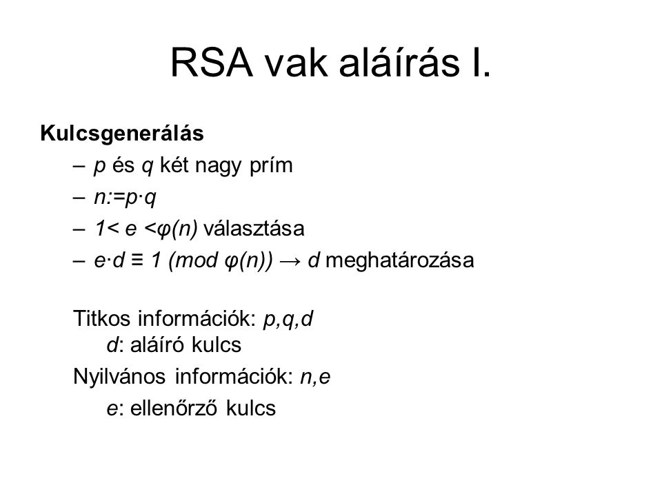 RSA vak aláírás I. Kulcsgenerálás p és q két nagy prím n:=p·q