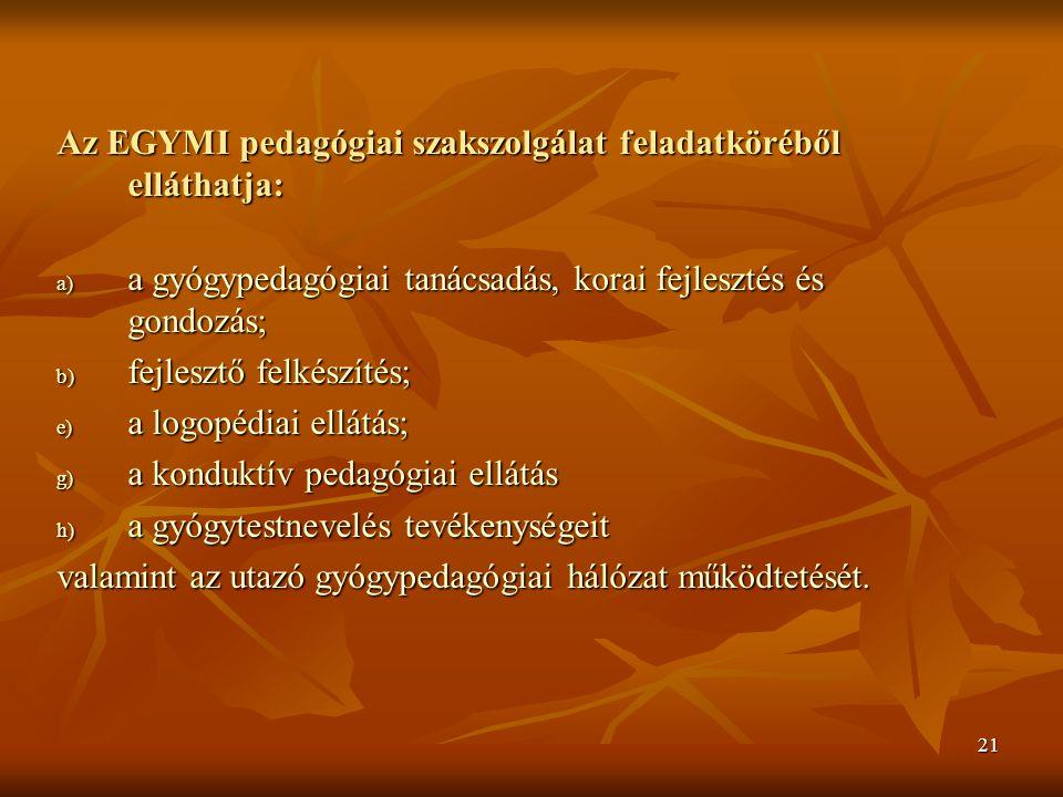 Az EGYMI pedagógiai szakszolgálat feladatköréből elláthatja: