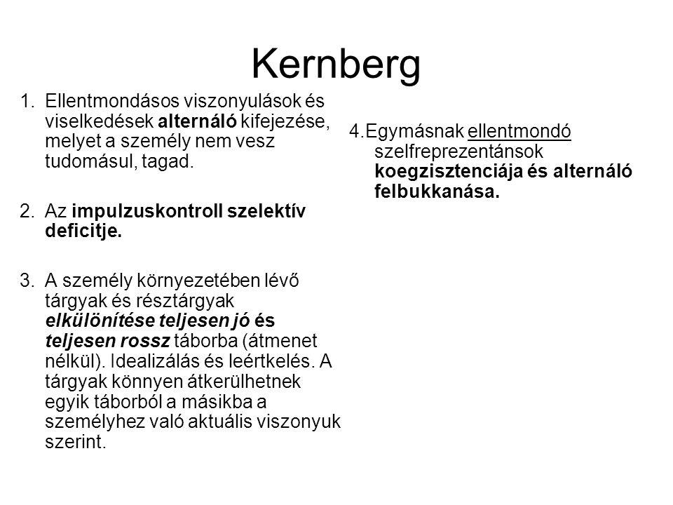Kernberg Ellentmondásos viszonyulások és viselkedések alternáló kifejezése, melyet a személy nem vesz tudomásul, tagad.