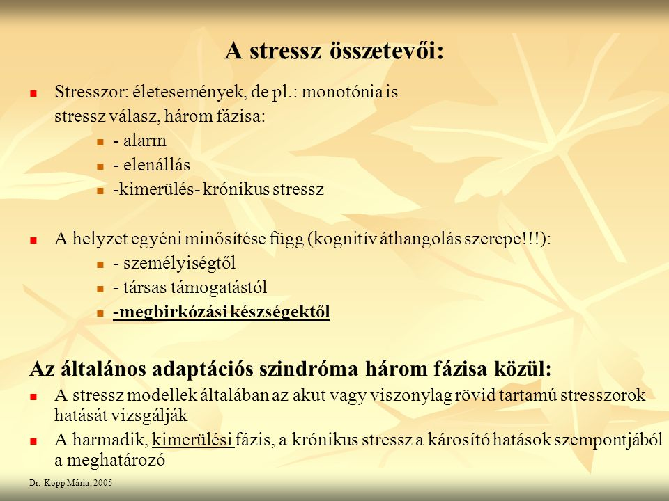A stressz összetevői: Stresszor: életesemények, de pl.: monotónia is. stressz válasz, három fázisa: