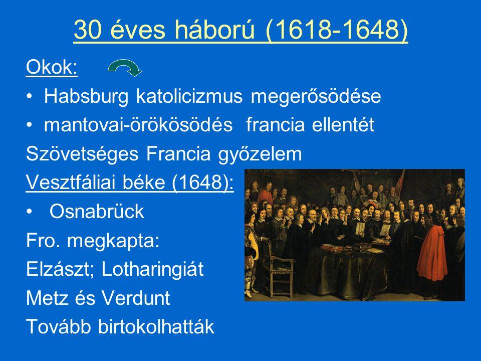 30 éves háború (1618-1648) Okok: Habsburg katolicizmus megerősödése