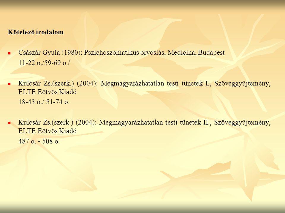Kötelező irodalom Császár Gyula (1980): Pszichoszomatikus orvoslás, Medicina, Budapest. 11-22 o./59-69 o./