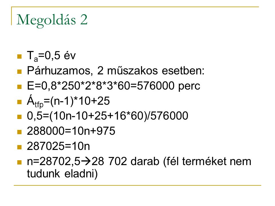 Megoldás 2 Ta=0,5 év Párhuzamos, 2 műszakos esetben: