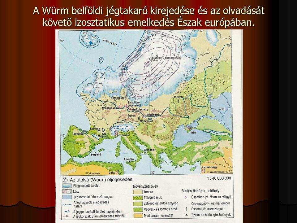 A Würm belföldi jégtakaró kirejedése és az olvadását követő izosztatikus emelkedés Észak európában.