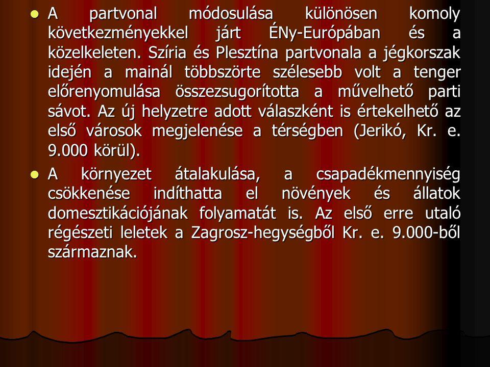 A partvonal módosulása különösen komoly következményekkel járt ÉNy-Európában és a közelkeleten. Szíria és Plesztína partvonala a jégkorszak idején a mainál többszörte szélesebb volt a tenger előrenyomulása összezsugorította a művelhető parti sávot. Az új helyzetre adott válaszként is értekelhető az első városok megjelenése a térségben (Jerikó, Kr. e. 9.000 körül).