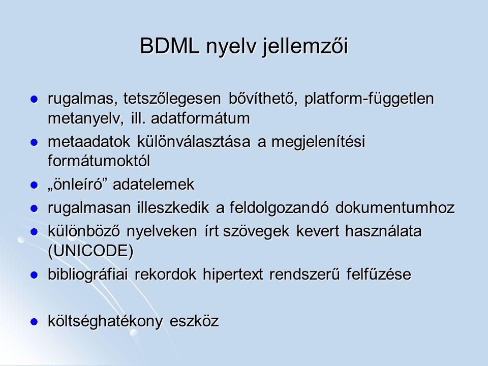 BDML nyelv jellemzői rugalmas, tetszőlegesen bővíthető, platform-független metanyelv, ill. adatformátum.