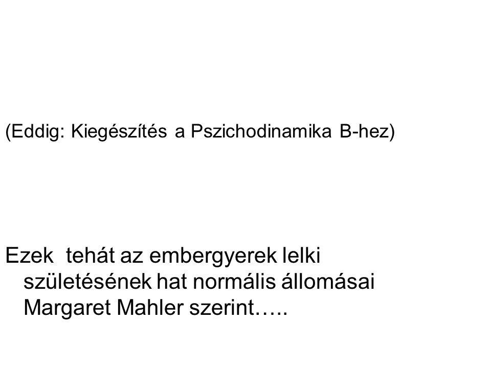 (Eddig: Kiegészítés a Pszichodinamika B-hez)
