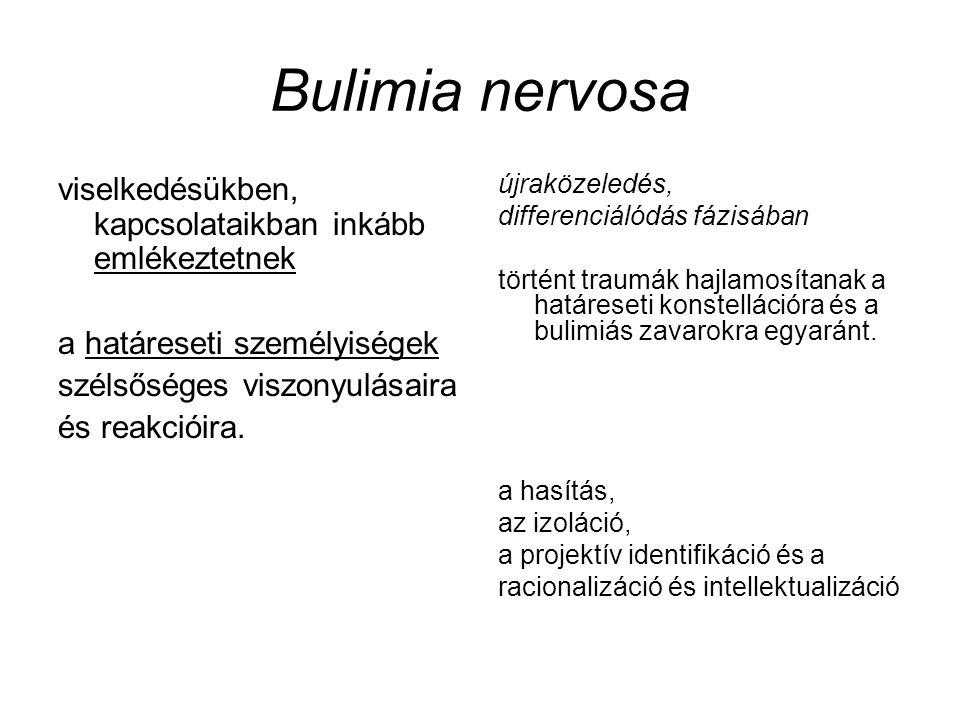 Bulimia nervosa viselkedésükben, kapcsolataikban inkább emlékeztetnek