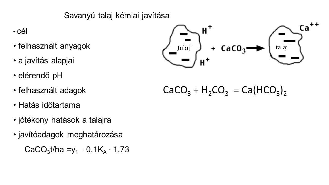 CaCO3 + H2CO3 = Ca(HCO3)2 Savanyú talaj kémiai javítása