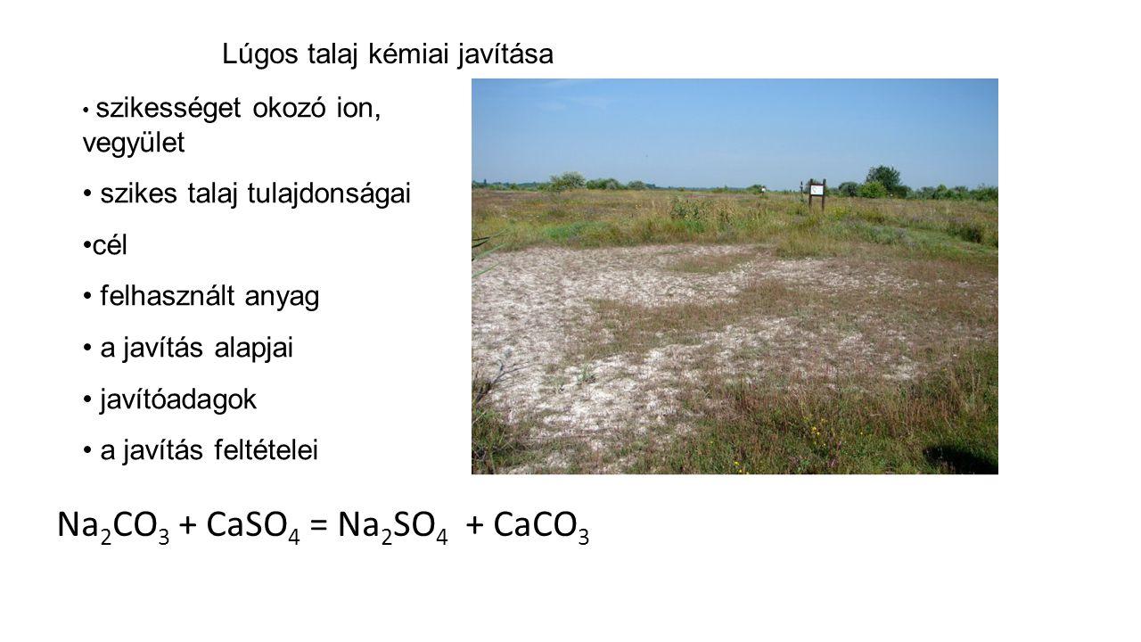 Na2CO3 + CaSO4 = Na2SO4 + CaCO3 Lúgos talaj kémiai javítása