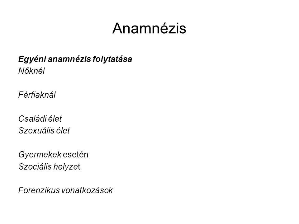 Anamnézis Egyéni anamnézis folytatása Nőknél Férfiaknál Családi élet