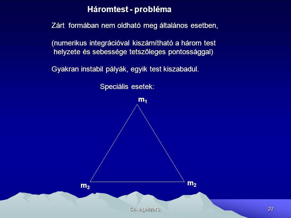 Háromtest - probléma Zárt formában nem oldható meg általános esetben,