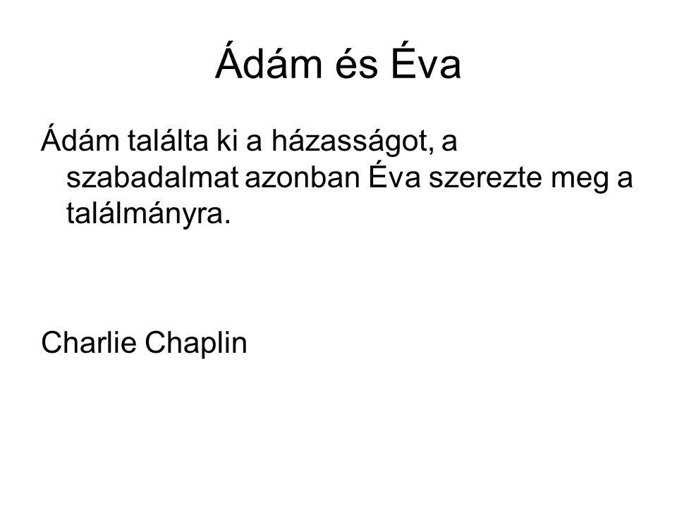 Ádám és Éva Ádám találta ki a házasságot, a szabadalmat azonban Éva szerezte meg a találmányra. Charlie Chaplin.