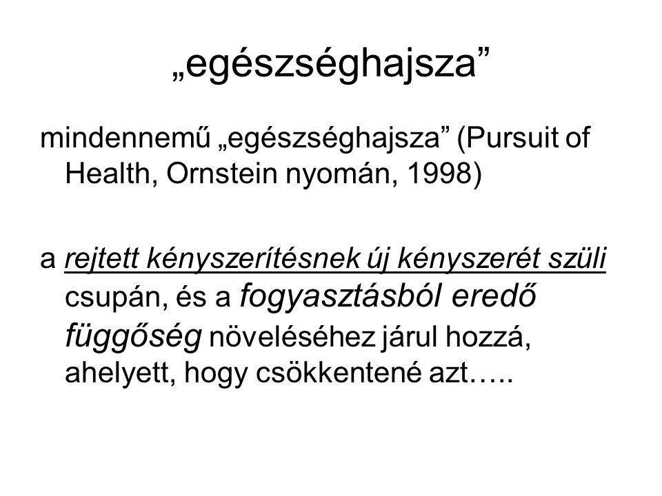 """""""egészséghajsza mindennemű """"egészséghajsza (Pursuit of Health, Ornstein nyomán, 1998)"""