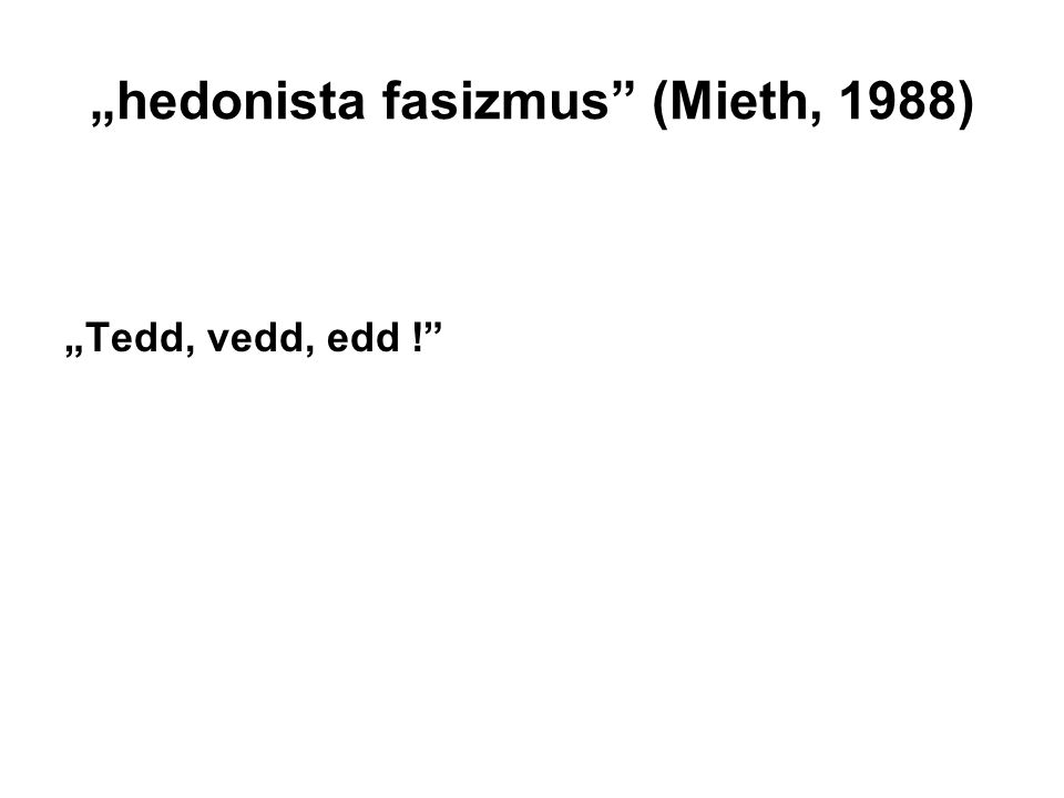 """hedonista fasizmus (Mieth, 1988)"