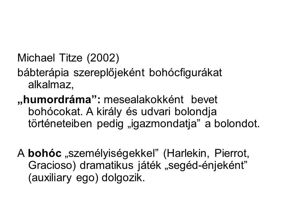 Michael Titze (2002) bábterápia szereplőjeként bohócfigurákat alkalmaz,