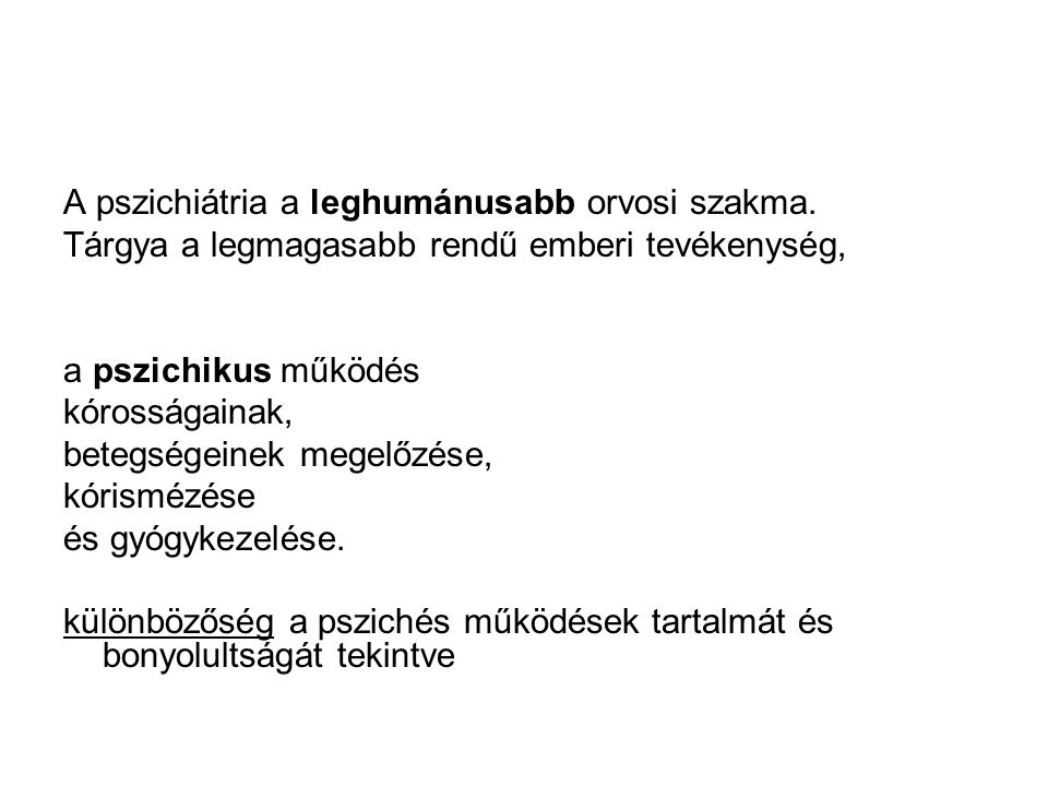 A pszichiátria a leghumánusabb orvosi szakma.