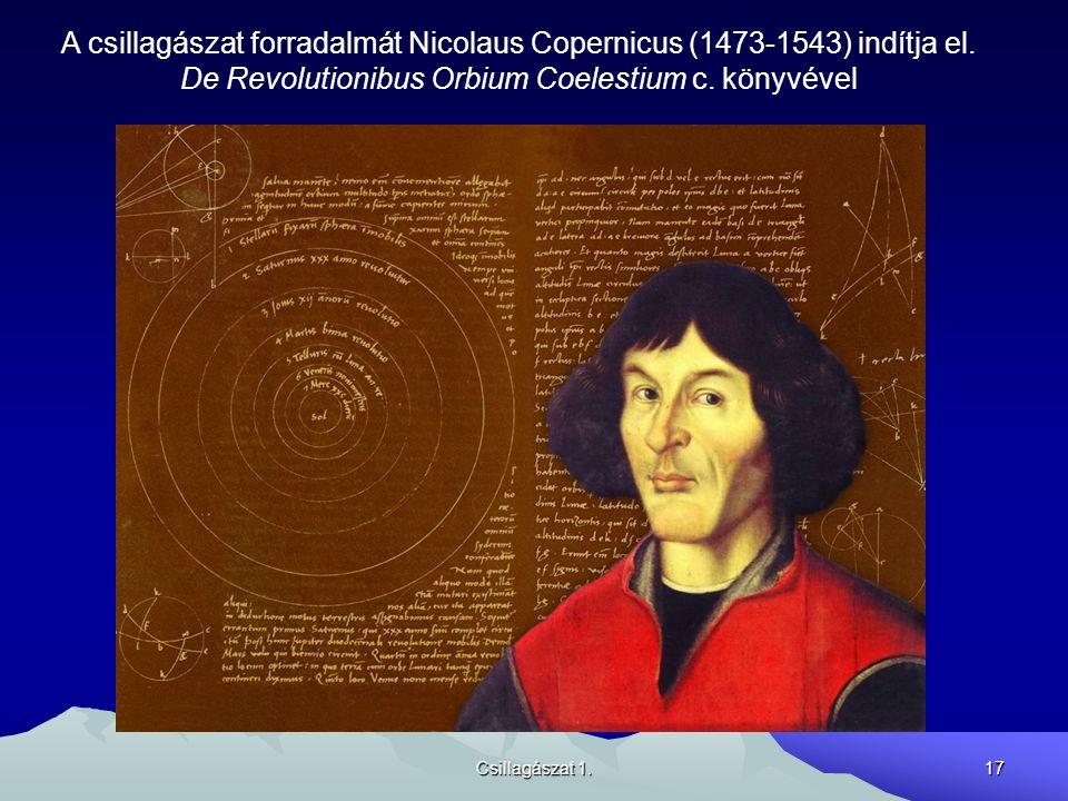 A csillagászat forradalmát Nicolaus Copernicus (1473-1543) indítja el.