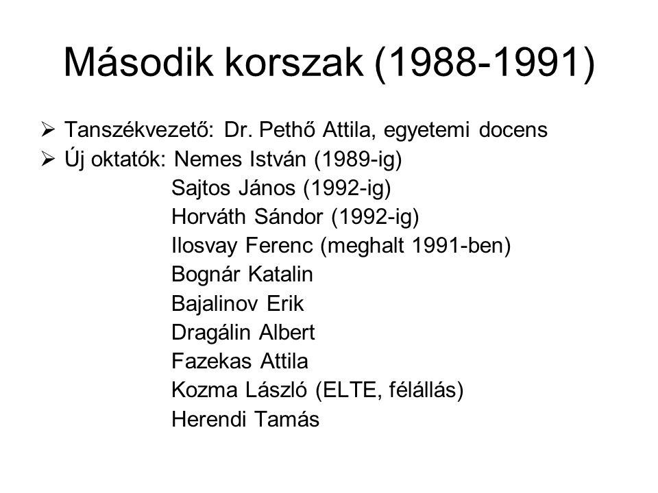 Második korszak (1988-1991) Tanszékvezető: Dr. Pethő Attila, egyetemi docens. Új oktatók: Nemes István (1989-ig)