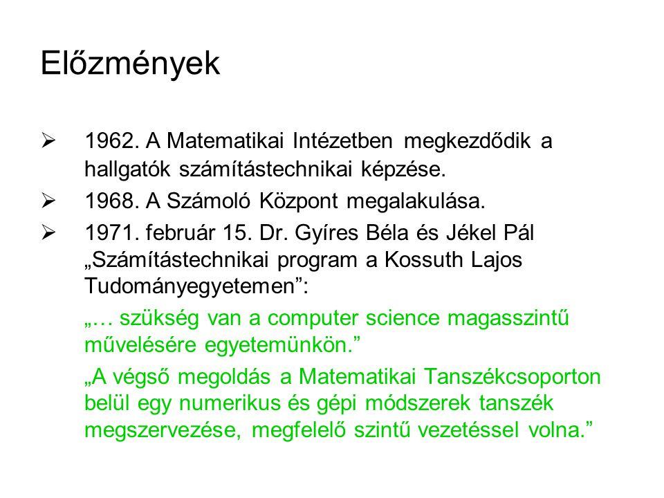 Előzmények 1962. A Matematikai Intézetben megkezdődik a hallgatók számítástechnikai képzése. 1968. A Számoló Központ megalakulása.