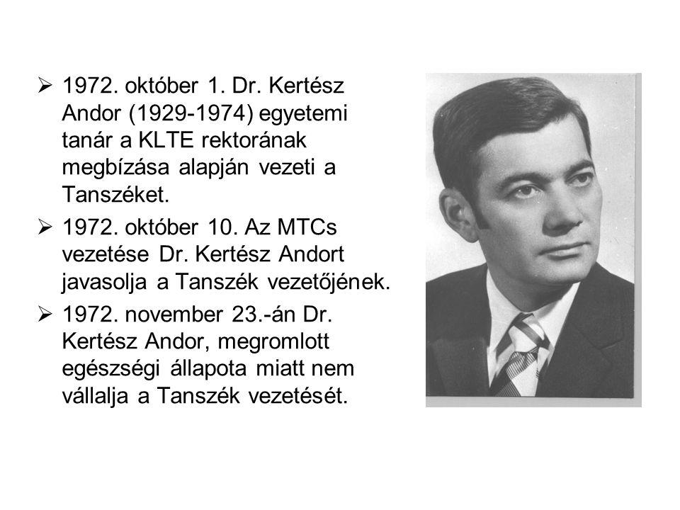 1972. október 1. Dr. Kertész Andor (1929-1974) egyetemi tanár a KLTE rektorának megbízása alapján vezeti a Tanszéket.