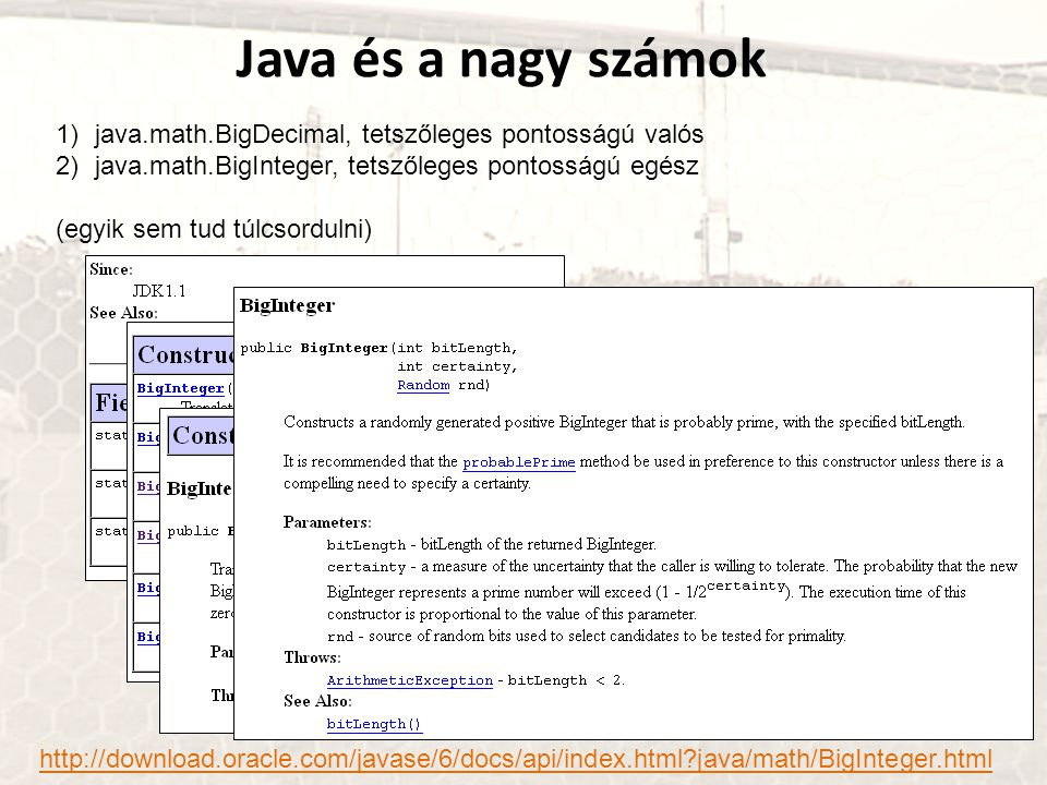 Java és a nagy számok java.math.BigDecimal, tetszőleges pontosságú valós. java.math.BigInteger, tetszőleges pontosságú egész.