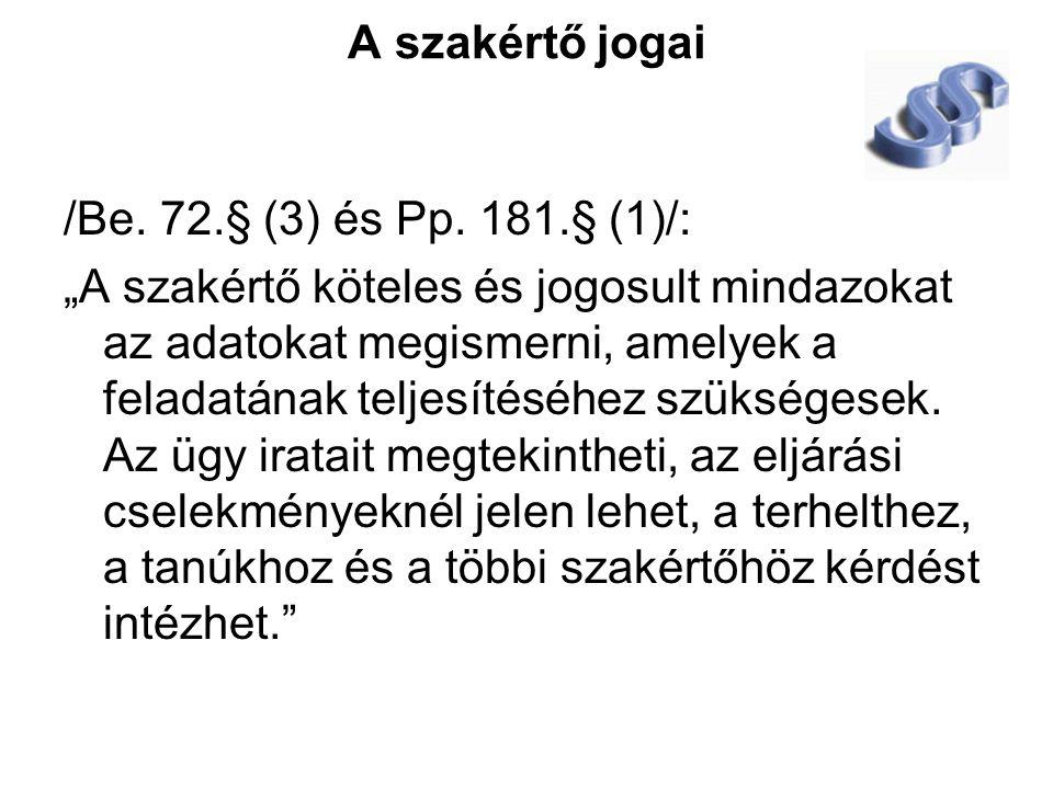 A szakértő jogai /Be. 72.§ (3) és Pp. 181.§ (1)/: