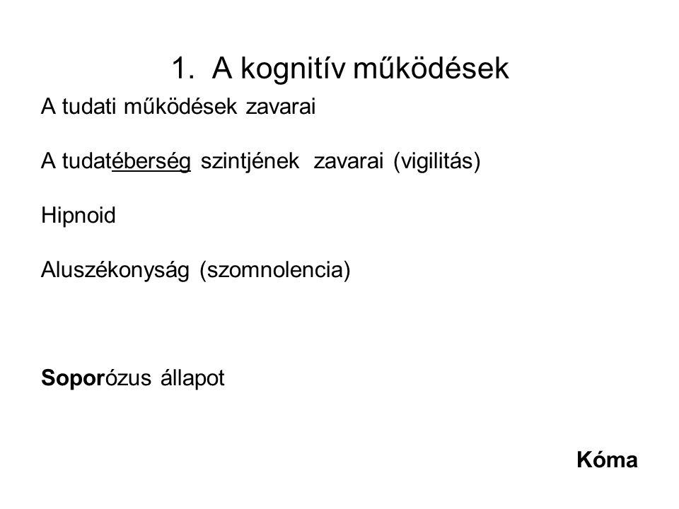 1. A kognitív működések A tudati működések zavarai