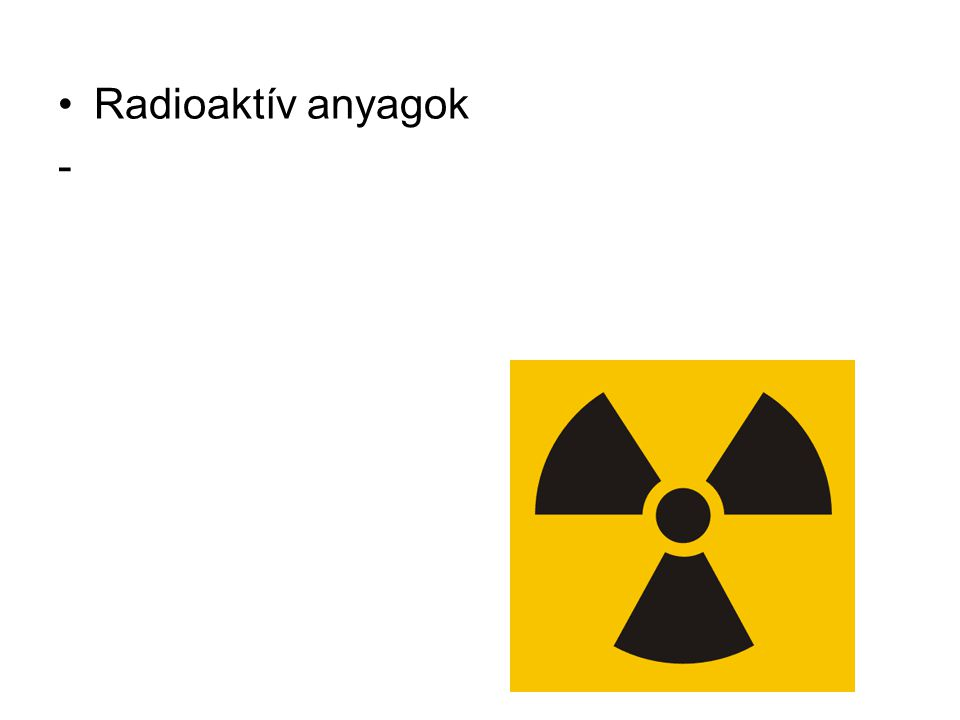 Radioaktív anyagok -