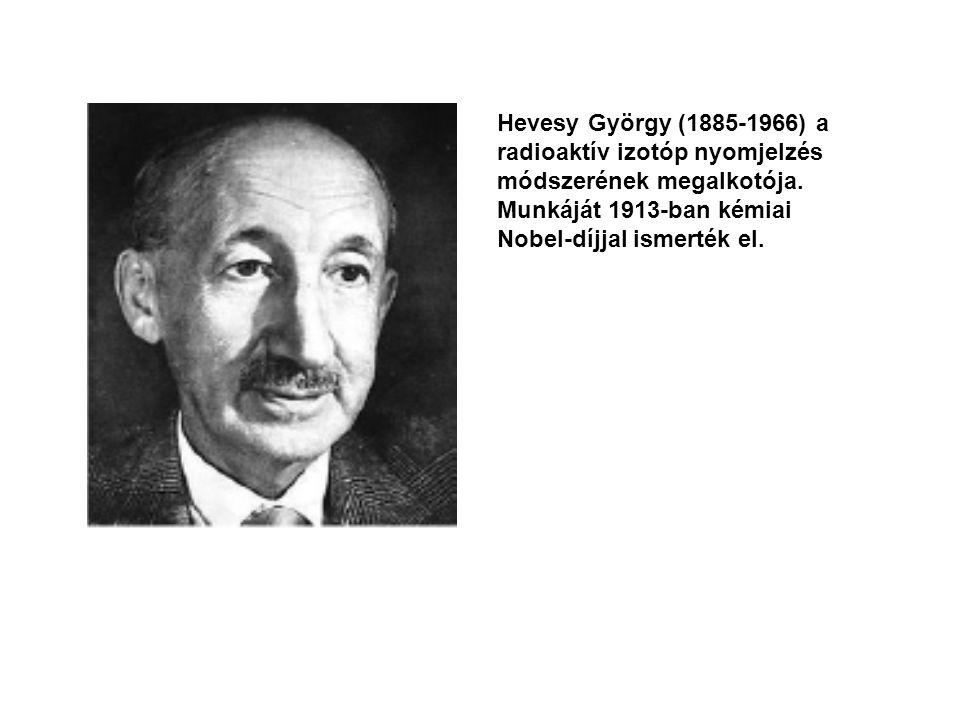 Hevesy György (1885-1966) a radioaktív izotóp nyomjelzés módszerének megalkotója.