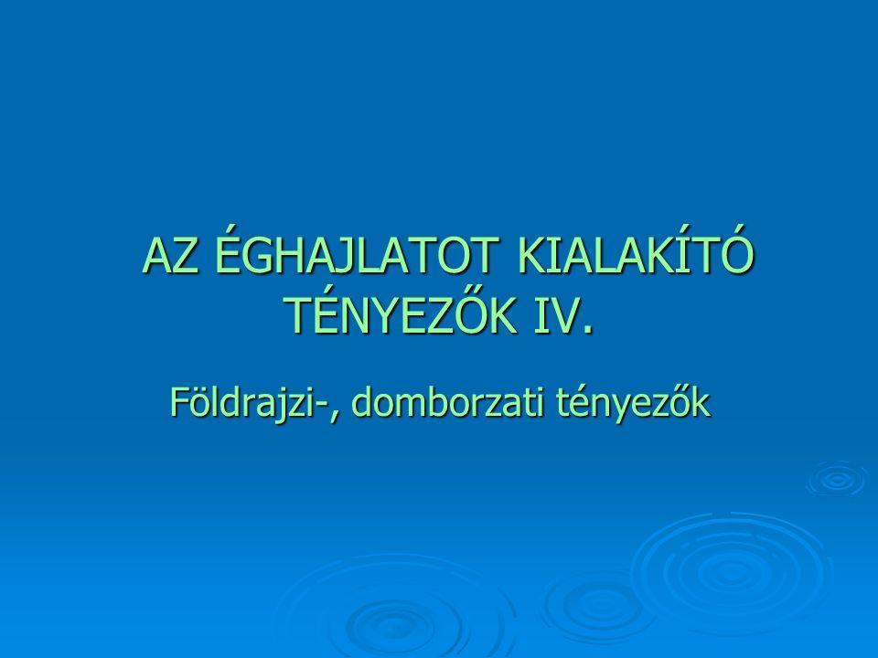 AZ ÉGHAJLATOT KIALAKÍTÓ TÉNYEZŐK IV.