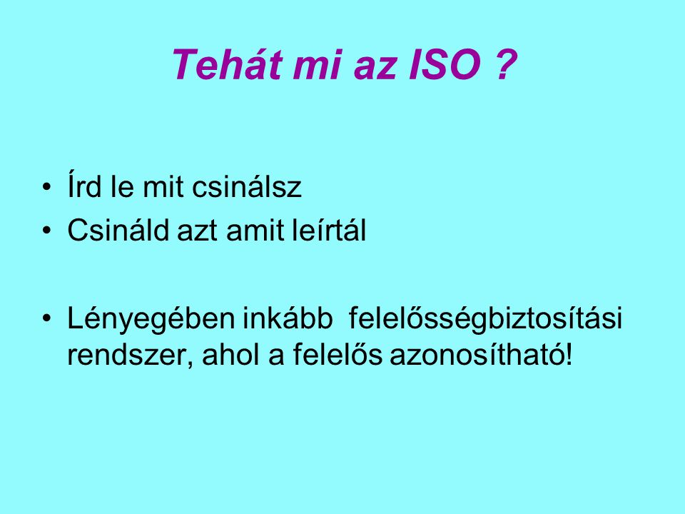 Tehát mi az ISO Írd le mit csinálsz Csináld azt amit leírtál