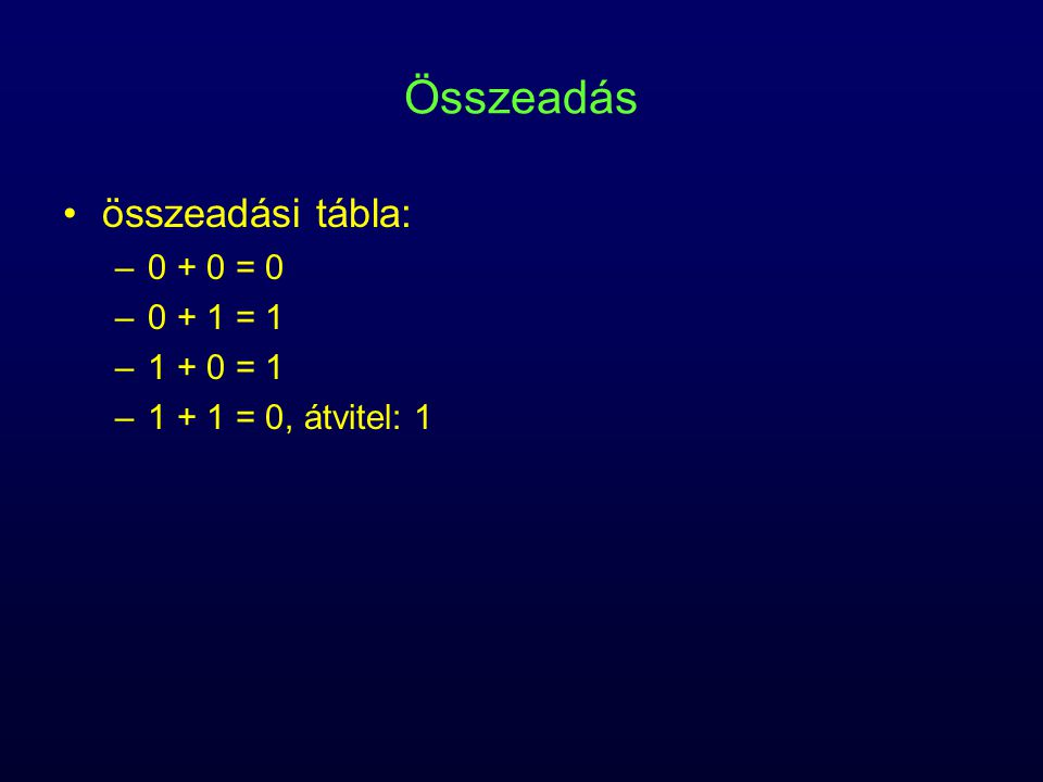 Összeadás összeadási tábla: 0 + 0 = 0 0 + 1 = 1 1 + 0 = 1