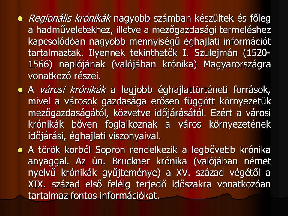 Regionális krónikák nagyobb számban készültek és főleg a hadműveletekhez, illetve a mezőgazdasági termeléshez kapcsolódóan nagyobb mennyiségű éghajlati információt tartalmaztak. Ilyennek tekinthetők I. Szulejmán (1520-1566) naplójának (valójában krónika) Magyarországra vonatkozó részei.