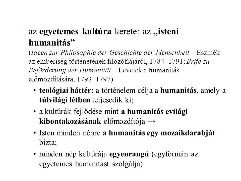 """az egyetemes kultúra kerete: az """"isteni humanitás (Ideen zur Philosophie der Geschichte der Menschheit – Eszmék az emberiség történetének filozófiájáról, 1784–1791; Brife zu Beförderung der Humanität – Levelek a humanitás előmozdítására, 1793–1797)"""