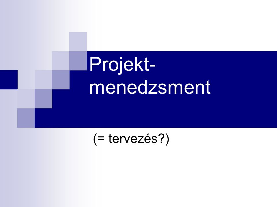Projekt-menedzsment (= tervezés )