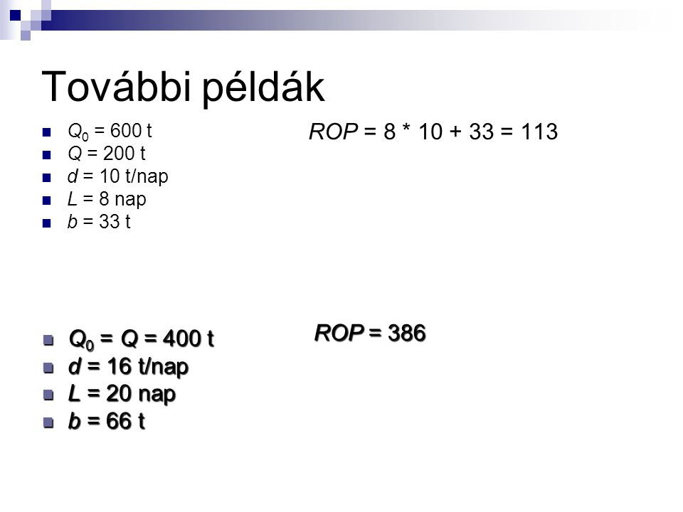 További példák ROP = 8 * 10 + 33 = 113 ROP = 386 Q0 = Q = 400 t