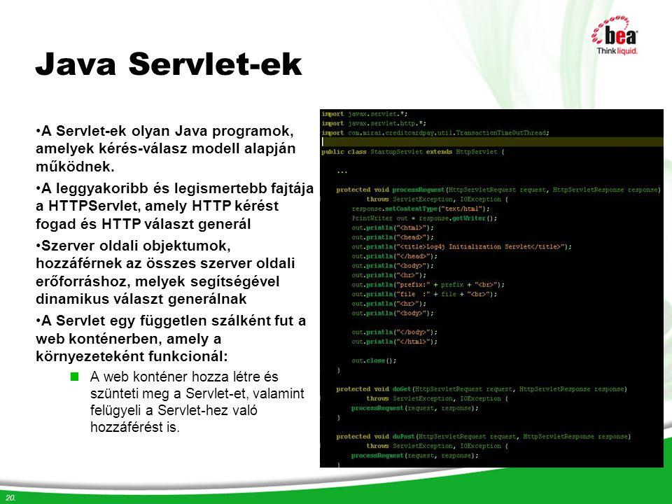 Java Servlet-ek A Servlet-ek olyan Java programok, amelyek kérés-válasz modell alapján működnek.