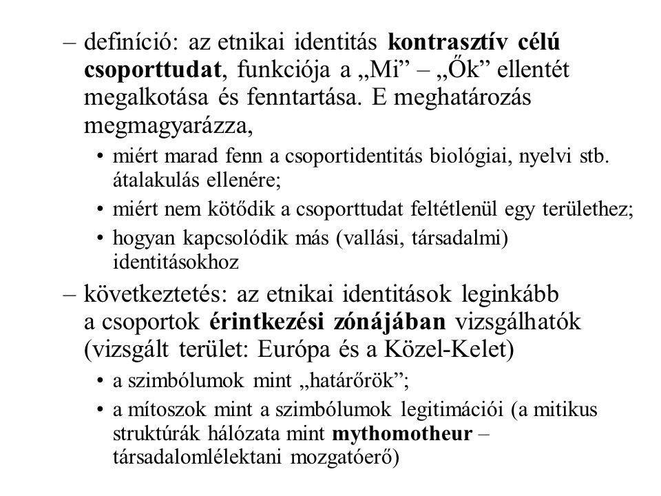"""definíció: az etnikai identitás kontrasztív célú csoporttudat, funkciója a """"Mi – """"Ők ellentét megalkotása és fenntartása. E meghatározás megmagyarázza,"""