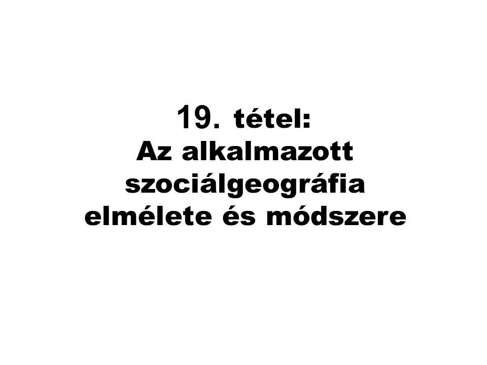 16. tétel: Az alkalmazott szociálgeográfia elmélete és módszere