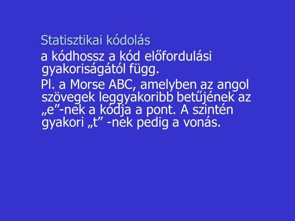 Statisztikai kódolás a kódhossz a kód előfordulási gyakoriságától függ.