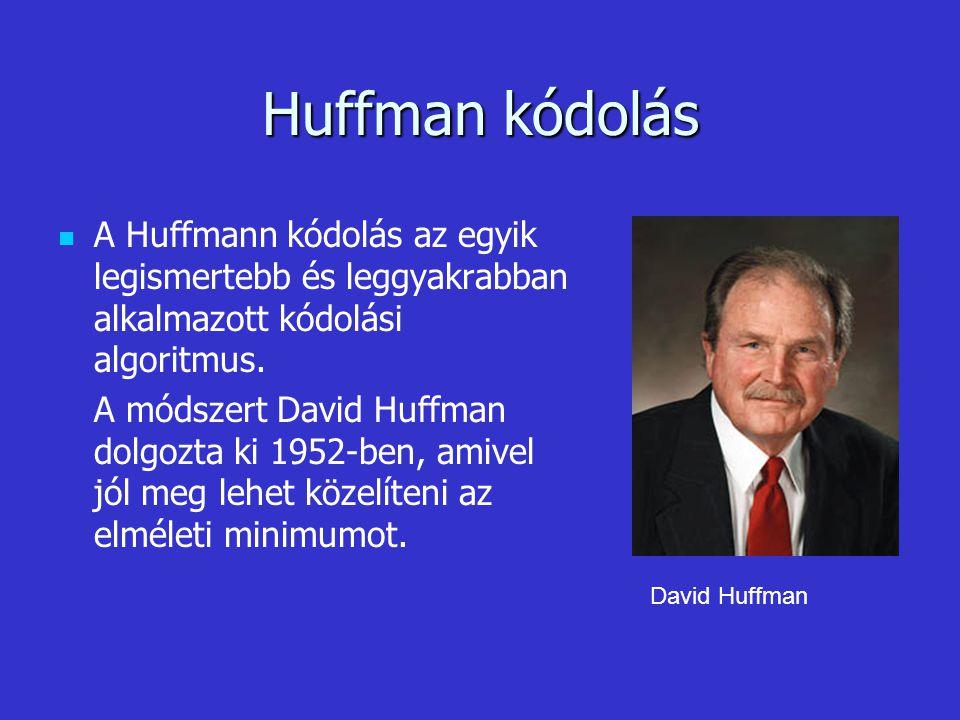 Huffman kódolás A Huffmann kódolás az egyik legismertebb és leggyakrabban alkalmazott kódolási algoritmus.