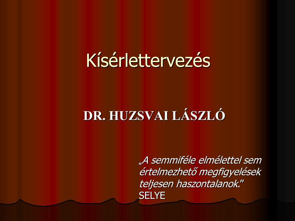 Kísérlettervezés DR. HUZSVAI LÁSZLÓ SELYE