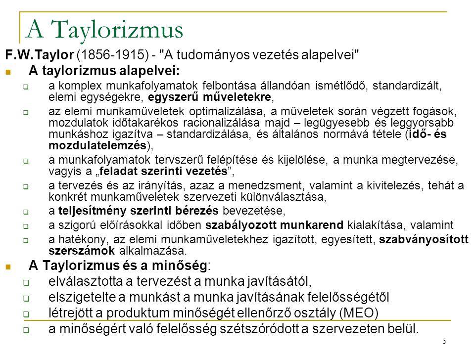 A Taylorizmus F.W.Taylor (1856-1915) - A tudományos vezetés alapelvei A taylorizmus alapelvei: