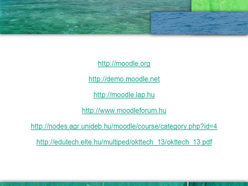 http://moodle.org http://demo.moodle.net. http://moodle.lap.hu. http://www.moodleforum.hu.