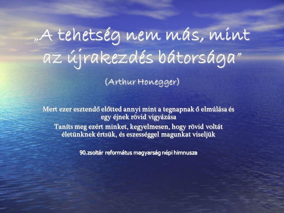 """""""A tehetség nem más, mint az újrakezdés bátorsága (Arthur Honegger)"""