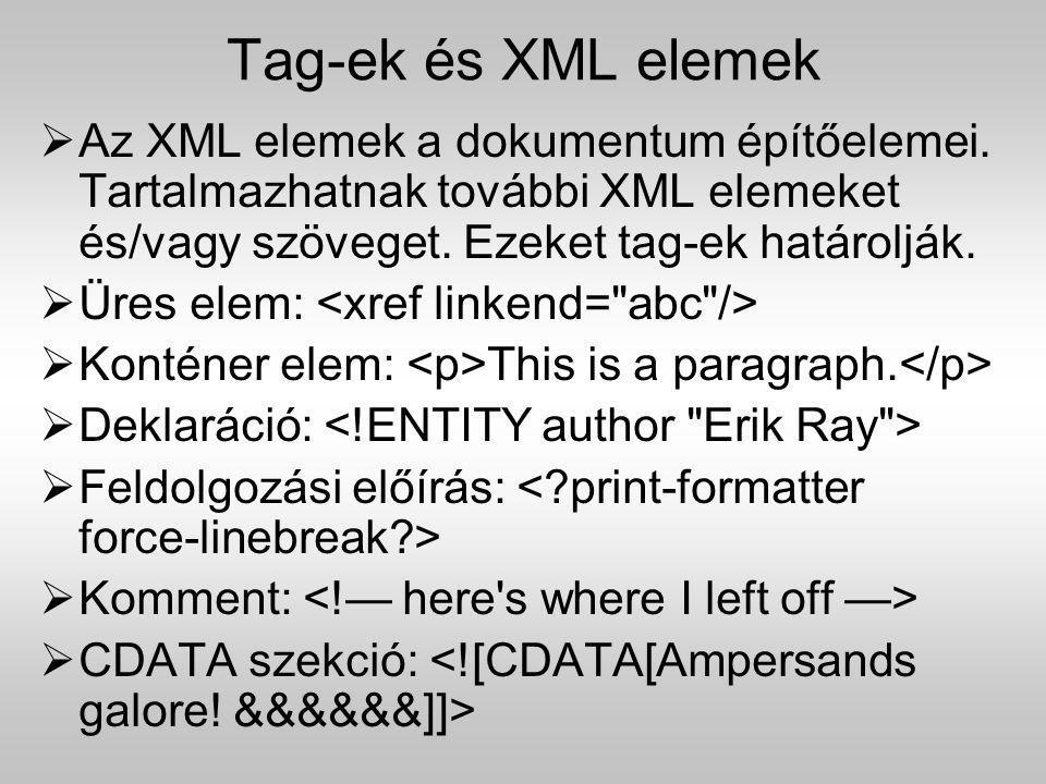 Tag-ek és XML elemek Az XML elemek a dokumentum építőelemei. Tartalmazhatnak további XML elemeket és/vagy szöveget. Ezeket tag-ek határolják.