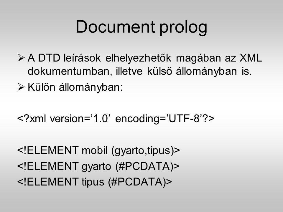 Document prolog A DTD leírások elhelyezhetők magában az XML dokumentumban, illetve külső állományban is.